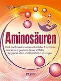 [page_title]-Aminosäuren: Dank revolutionärer wissenschaftlicher Erkenntnisse neue Vitalität gewinnen, besser schlafen, langsamer altern und Krankheiten vorbeugen