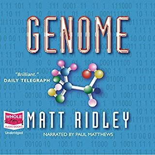 Genome                   By:                                                                                                                                 Matt Ridley                               Narrated by:                                                                                                                                 Paul Matthews                      Length: 14 hrs and 27 mins     26 ratings     Overall 4.8