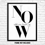 Inspirational Words Black and White Wall Decor Art Print Poster - All We Have Is Now -UNFRAMED- Motivational Wall Quotes Typography Artwork for Living Room, Bedroom, Home Office (11'x14')