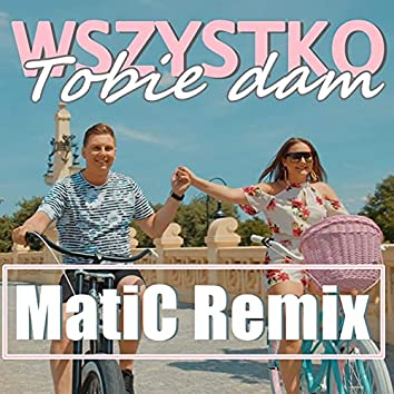 Wszystko Tobie Dam (MatiC Remix)