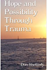 Hope And Possibility Through Trauma by Don Shetterly (2010-10-28) Paperback