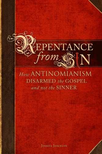 Repentance From Sin: How Antinomianism Disarmed the Gospel and Not the Sinner