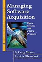 Managing Software Acquisition: Open Systems and COTS Products (SEI Series in Software Engineering)