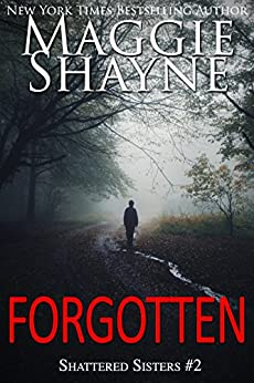 Forgotten (Shattered Sisters Book 2) by [Maggie Shayne]