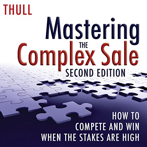 Mastering the Complex Sale: How to Compete and Win When the Stakes Are High! audiobook cover art