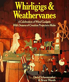 Whirligigs & Weathervanes: A Celebration of Wind Gadgets With Dozens of Creative Projects to Make