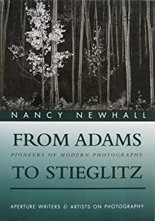 From Adams to Stieglitz: Pioneers of Modern Photography (Aperture Writers & Artists on Photography)