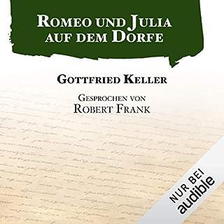 Romeo und Julia auf dem Dorfe                   Autor:                                                                                                                                 Gottfried Keller                               Sprecher:                                                                                                                                 Robert Frank                      Spieldauer: 2 Std. und 41 Min.     75 Bewertungen     Gesamt 4,1