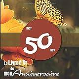 Le Livre d'Or de mon anniversaire - mes 50 ans: Livre cadeau anniversaire 50 ans | homme, femme, mari, frère, soeur, meilleur amie meilleur ami | ... | orchidées fleurs rouge nature ballons fête