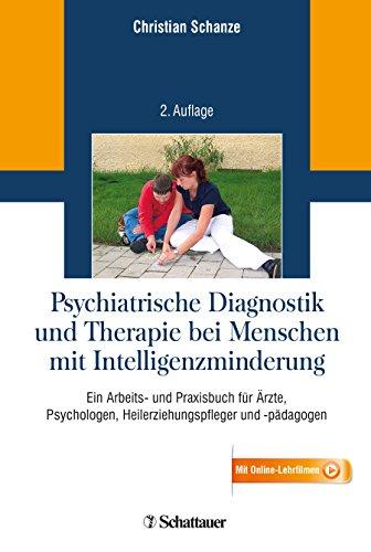 Psychiatrische Diagnostik und Therapie bei Menschen mit Intelligenzminderung: Ein Arbeits- und Praxisbuch für Ärzte, Psychologen, ... und -pädagogen. Mit Online-Lehrfilmen