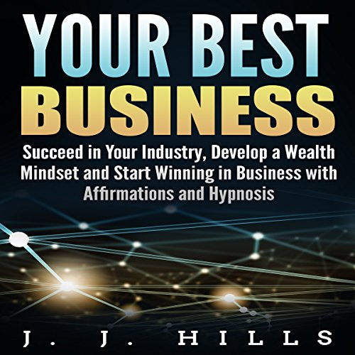 Your Best Business: Succeed in Your Industry, Develop a Wealth Mindset and Start Winning in Business with Affirmations and Hypnosis audiobook cover art