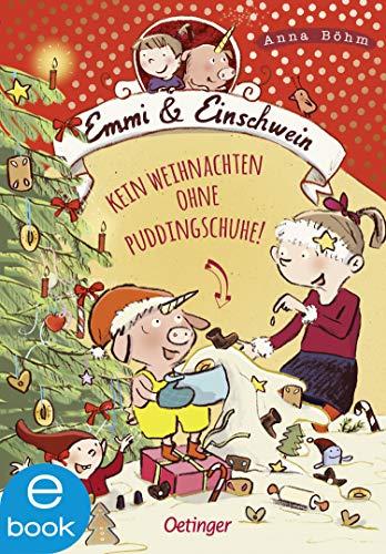 Emmi und Einschwein 4: Kein Weihnachten ohne Puddingschuhe! (Emmi & Einschwein)