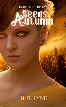 Seeds of Autumn: A Dark Shapeshifter Urban Fantasy (Echoes of the Past Book 1) by [H. B. Lyne]