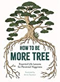 How to Be More Tree: Essential Life Lessons for Perennial...