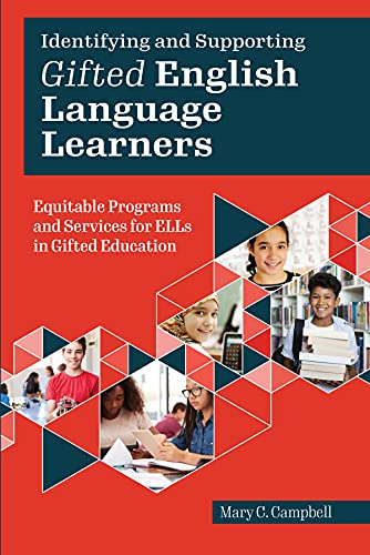 Identifying and Supporting Gifted English Language Learners: Equitable Programs and Services for ELLs in Gifted Education
