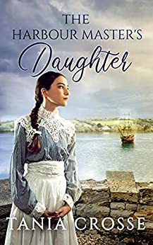 THE HARBOUR MASTER'S DAUGHTER a compelling saga of love, loss and self-discovery (Devonshire Sagas Book 1) by [TANIA CROSSE]
