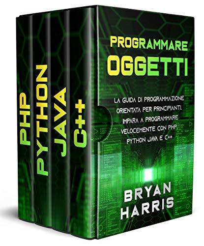 PROGRAMMARE OGGETTI : La guida di programmazione orientata per principianti. Impara a programmare velocemente con php, python, java e C++