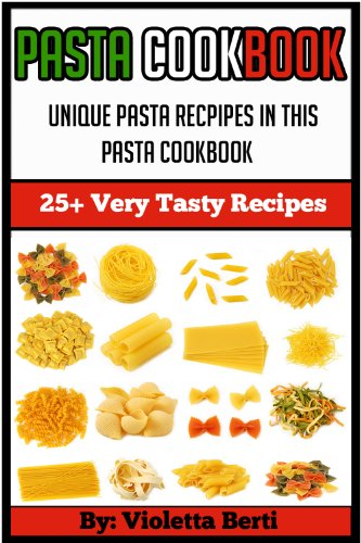Pasta Cookbook: 25+ delicious pasta recipes (pasta cookbook, pasta dishes, pasta recipes, pasta vegan,spaghetti recipes, lasagna recipes,pasta sauce) (English Edition)