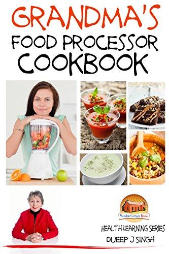 Grandma's Food Processor Cookbook (Health Learning Series 18) (English Edition)