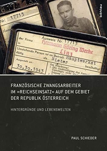 """Französische Zwangsarbeiter im """"Reichseinsatz"""" auf dem Gebiet der Republik Österreich: Hintergründe und Lebenswelten"""