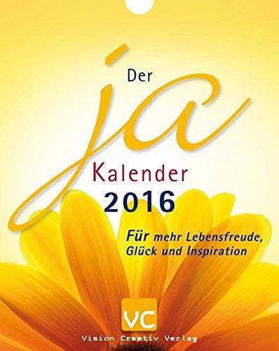 Der Ja-Kalender 2016: Für mehr Lebensfreude, Glück und Inspiration