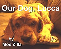 Our Dog Lucca: A funny, short, picture scrapbook