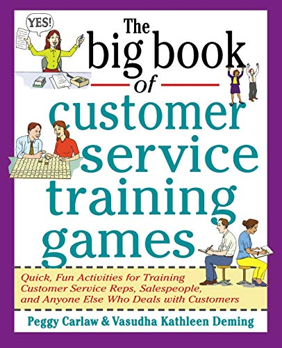The Big Book of Customer Service Training Games (Big Book Series): Quick, Fun Activities for Training Customer Service Reps, Salespeople, and Anyone Else Who Deals with Customers