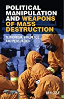 Political Manipulation and Weapons of Mass Destruction: Terrorism, Influence and Persuasion (Library of Modern Middle East Studies)