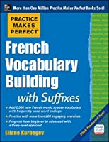 Practice Makes Perfect: French Vocabulary Building With Suffixes and Prefixes