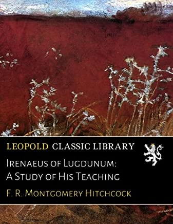 Irenaeus of Lugdunum: A Study of His Teaching