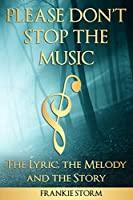 Please Don't Stop the Music - The Lyric, the Melody and the Story