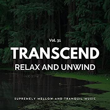 Transcend Relax And Unwind - Supremely Mellow And Tranquil Music, Vol. 31