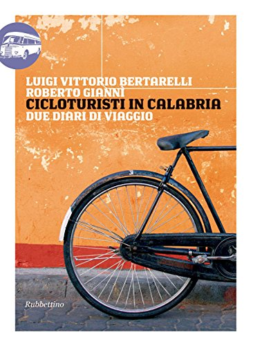 Cicloturisti in Calabria: Due diari di viaggio (Viaggio in Calabria Vol. 1) (Italian Edition)