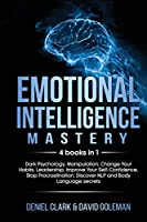 Emotional Intelligence Mastery: 4 books in 1: Dark Psychology, Manipulation, Change Your Habits, Leadership. Improve Your Self-Confidence, Stop Procrastination, Discover NLP and Body Language secrets