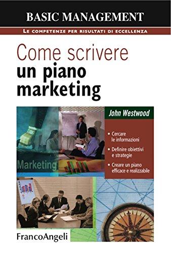 Come scrivere un piano marketing. Cercare le informazioni, definire obiettivi e strategie, creare un piano efficace e realizzabile