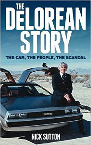 The DeLorean Story second edition: The Car The People The Scandal second edition (English Edition)