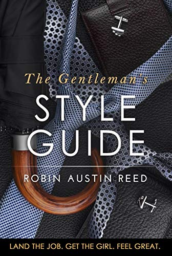 The Gentleman S Style Guide Land The Job Get The Girl Feel Great Kindle Edition By Reed Robin Austin Self Help Kindle Ebooks Amazon Com