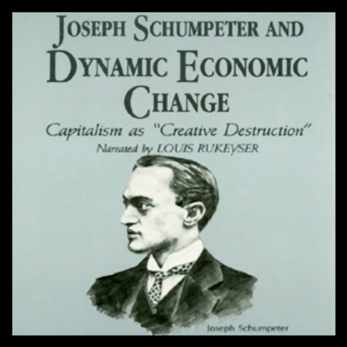 Joseph Schumpeter and Dynamic Economical Change audiobook cover art
