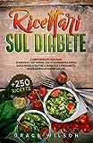 Ricettari sul Diabete: 2 Libri Completi con Piani di Pasto di 7 Settimane, che vi aiuteranno, passo dopo passo, a Gestire il Diabete e il Prediabete, migliorando la vostra salute