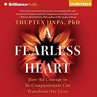 A Fearless Heart     How the Courage to Be Compassionate Can Transform Our Lives              By:                                                                                                                                 Thupten Jinpa Ph.D.                               Narrated by:                                                                                                                                 Sanjiv Jhaveri                      Length: 8 hrs and 23 mins     130 ratings     Overall 4.6