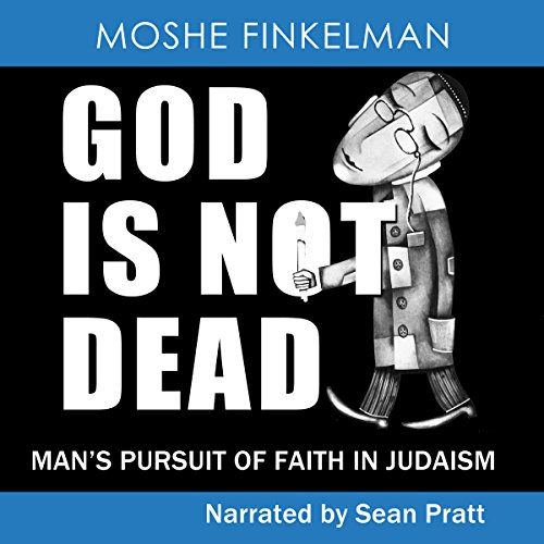 God Is Not Dead: Man's Pursuit of Faith in Judaism audiobook cover art