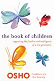 The Book of Children: Supporting the Freedom and Intelligence of a New Generation (Foundations of a...