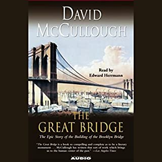 The Great Bridge     The Epic Story of the Building of the Brooklyn Bridge              By:                                                                                                                                 David McCullough                               Narrated by:                                                                                                                                 Edward Herrmann                      Length: 10 hrs and 2 mins     564 ratings     Overall 4.4