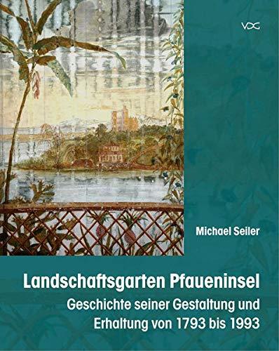 Landschaftsgarten Pfaueninsel: Geschichte seiner Gestaltung und Erhaltung
