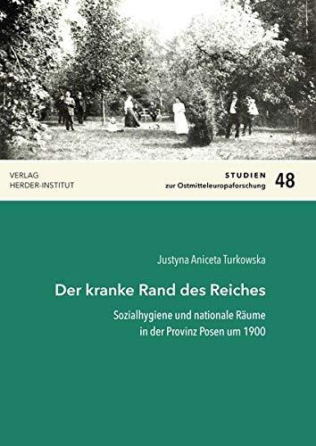 Der kranke Rand des Reiches: Sozialhygiene und nationale Räume in der Provinz Posen um 1900 (Studien zur Ostmitteleuropaforschung)