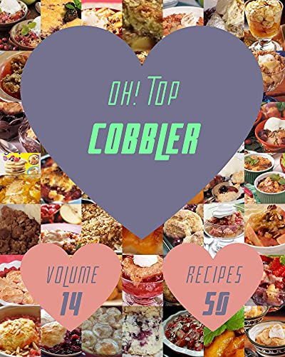 Oh! Top 50 Cobbler Recipes Volume 14: Make Cooking at Home Easier with Cobbler Cookbook! (English Edition)