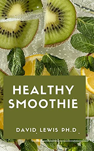 Healthy Smoothie : Healthy Fruit Smoothie Recipes (English Edition)