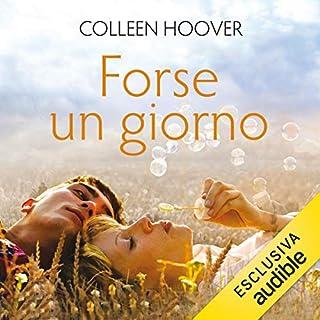 Forse un giorno     Maybe 1              Di:                                                                                                                                 Colleen Hoover                               Letto da:                                                                                                                                 Valentina Pollani                      Durata:  8 ore e 48 min     97 recensioni     Totali 4,4