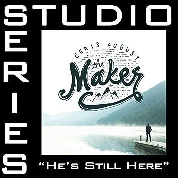 He's Still Here (Studio Series Performance Track)