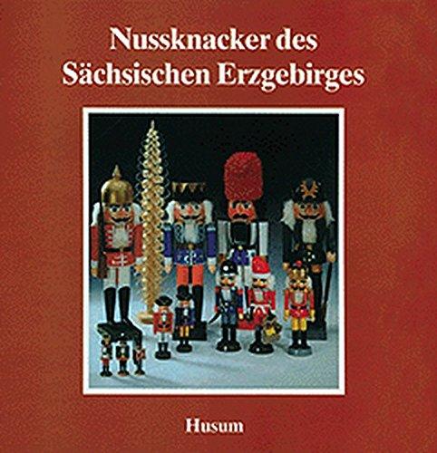 Nußknacker des Sächsischen Erzgebirges (Schriftenreihe Erzgebirgische Volkskunst Band 8)
